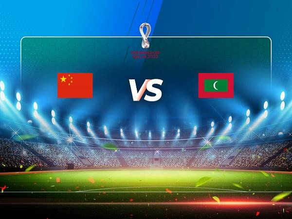 Nhận định, soi kèo Trung Quốc vs Maldives, 00h00 ngày 12/06/2021
