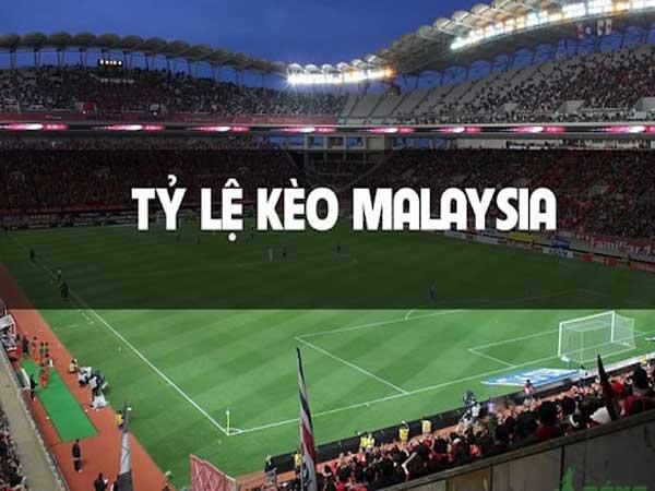 Kèo Malaysia là gì?