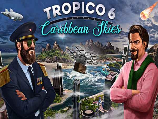 Tropico 6 - Game xây dựng thành phố hay